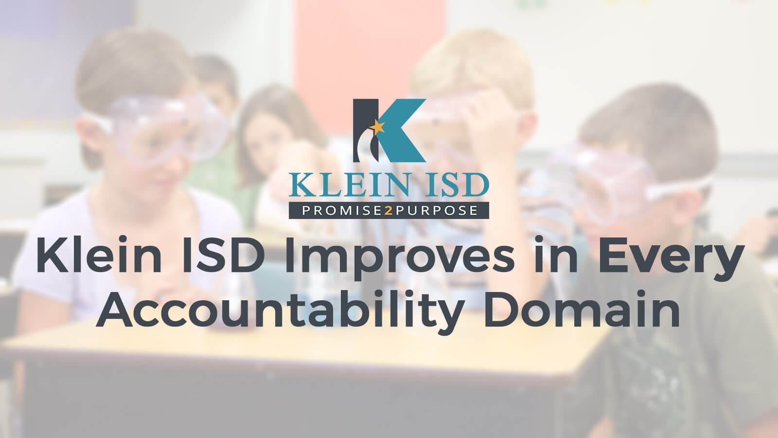 Klein ISD Improves in Every Accountability Domain in TEA's A-F Rating System