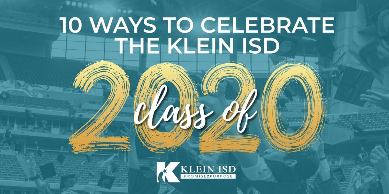 10 Ways to Celebrate the Klein ISD Class of 2020